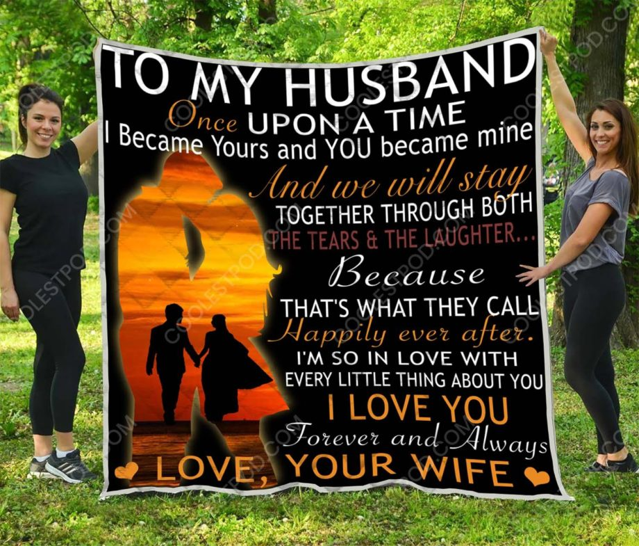 To My Husband Once upon a time  I became yours and you became mine  Quilt
